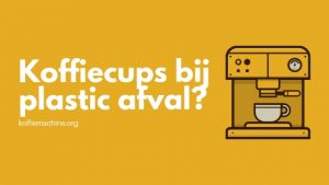 Koffiecups bij plastic afval?
