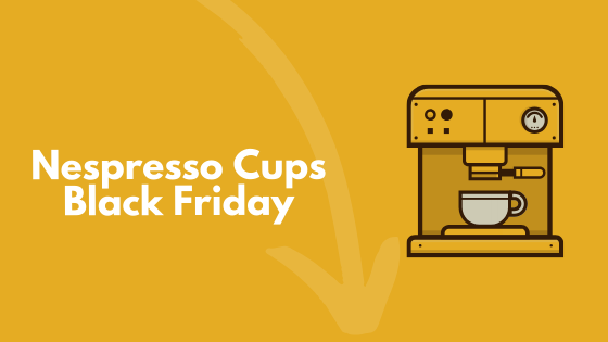 Nespresso cups Black Friday Cyber Monday