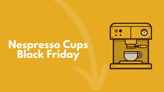 Nespresso cups Black Friday Cyber Monday