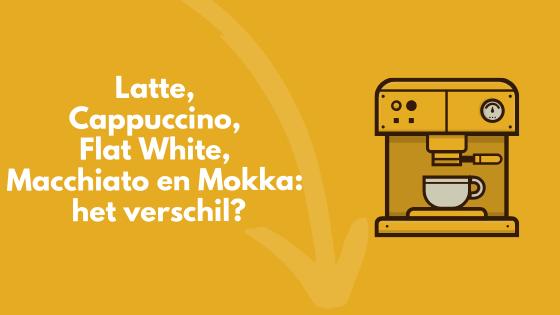 Verschil latte cappuccino flat white macchiato mokka