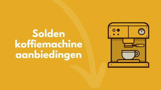 Solden koffiemachine aanbiedingen