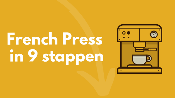 French Press in 9 stappen