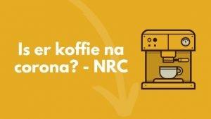 is er koffie na corona