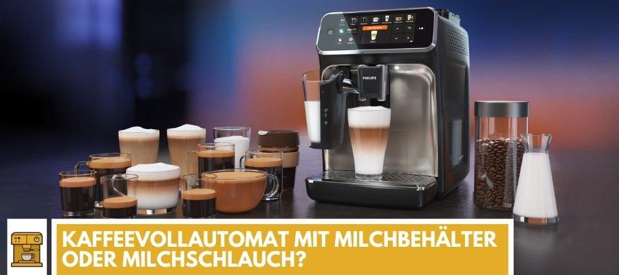 Kaffeevollautomat mit Milchbehälter oder Milchschlauch - welcher kaufen?