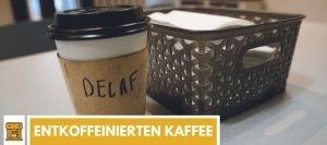 entkoffeinierten Kaffee